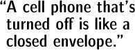 A cell phone that is turned off is like a closed envelope.
