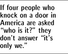 "If four people who knock on a door in America are asked ""who is it?"" they don't answer ""it's only we."""